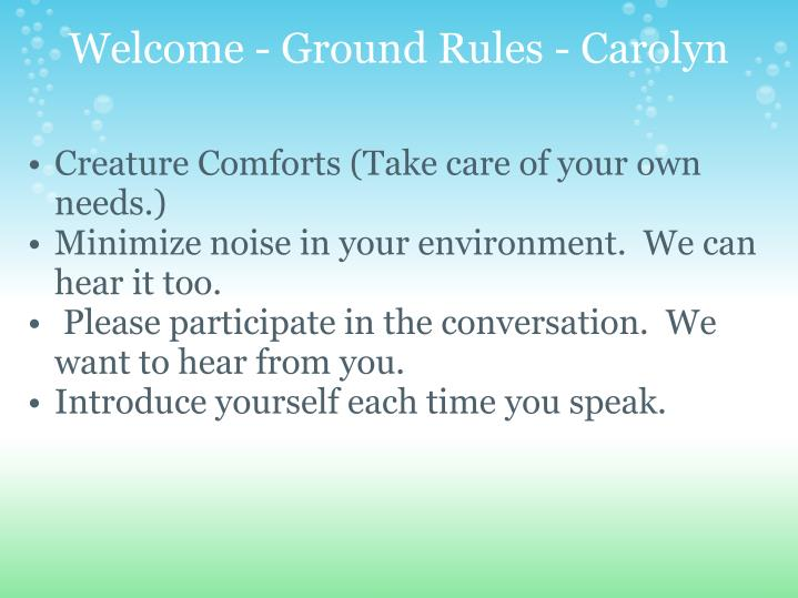 Welcome - Ground Rules - Carolyn