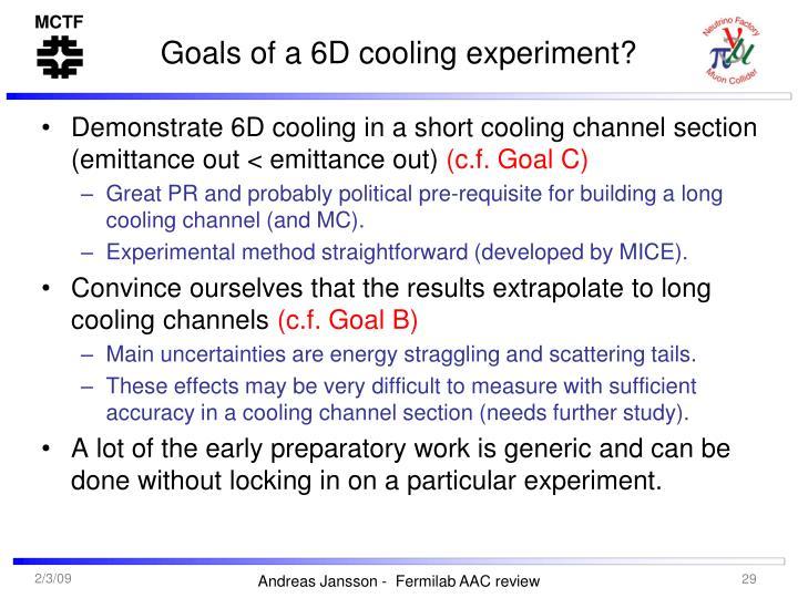 Goals of a 6D cooling experiment?
