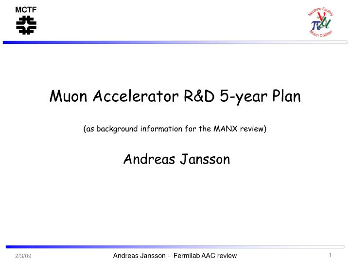 Muon accelerator r d 5 year plan as background information for the manx review