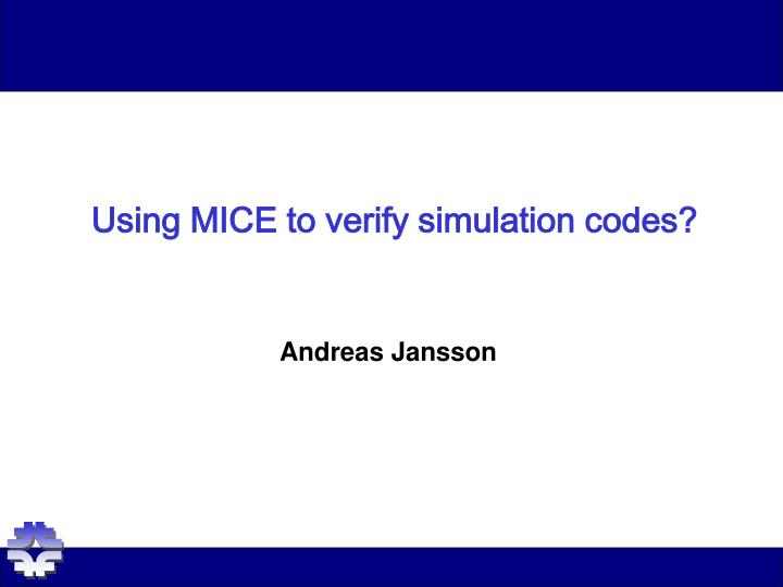 Using mice to verify simulation codes