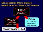 edna specifies title to grantee beneficiaries as tenants in common1