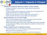 debunk 1 capacity is cheaper