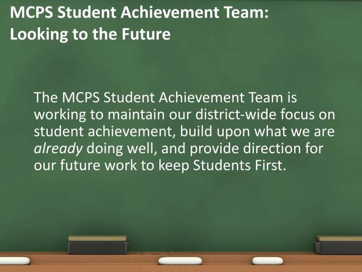 MCPS Student Achievement Team: Looking to the Future