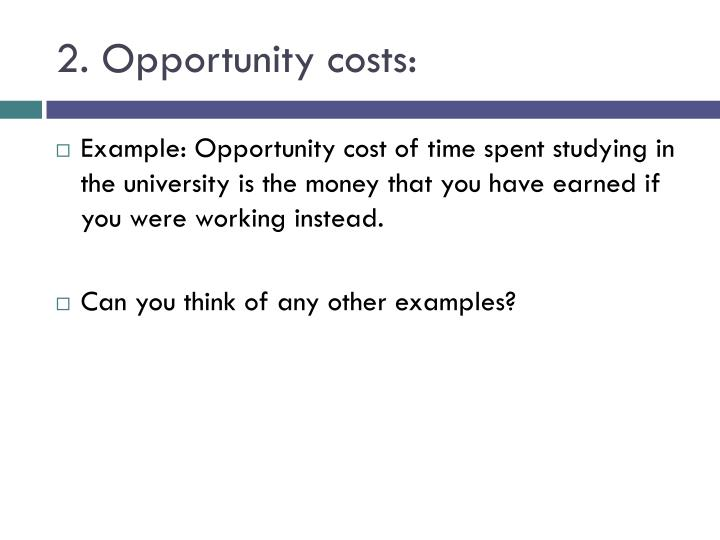 2. Opportunity costs: