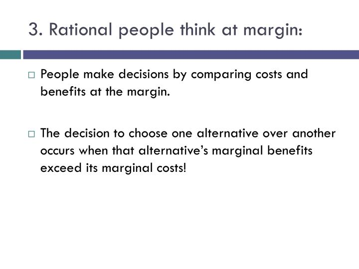 3. Rational people think at margin: