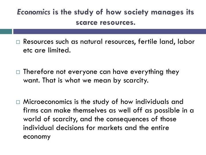Economics is the study of how society manages its scarce resources