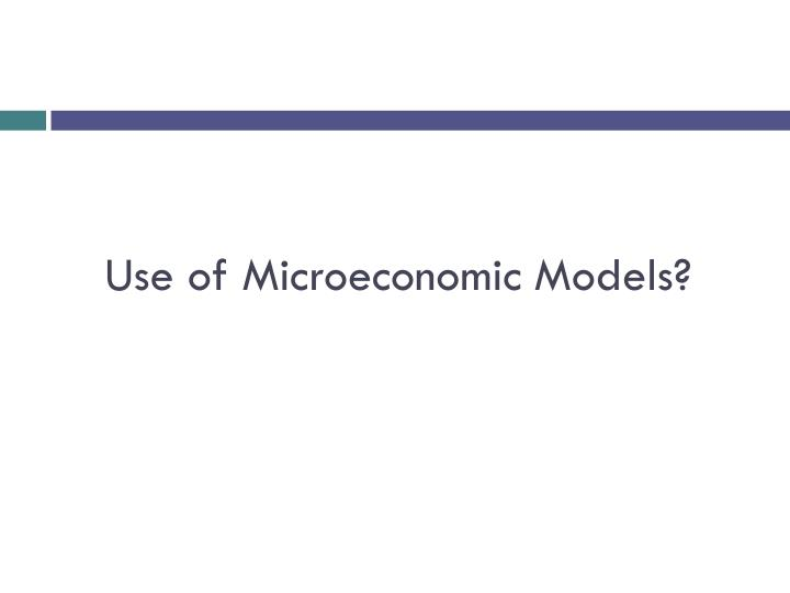 Use of Microeconomic Models?