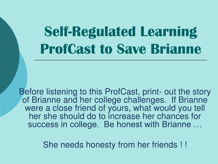 self regulated learning profcast to save brianne n.