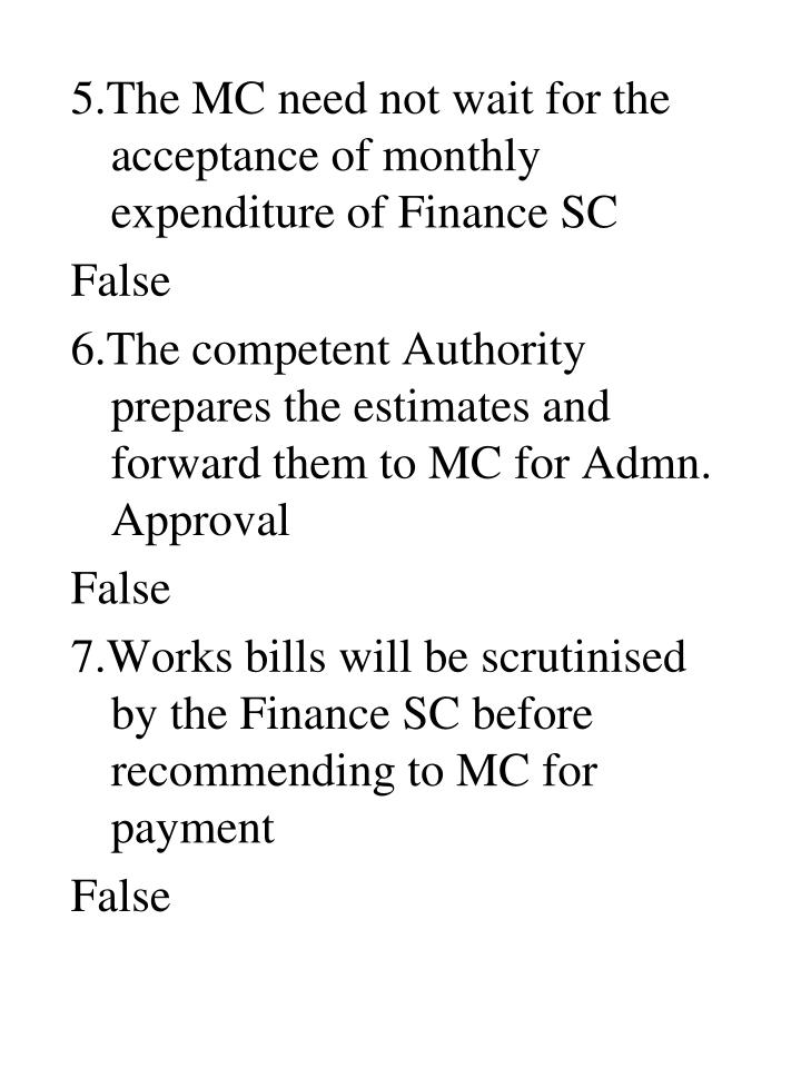 5.The MC need not wait for the acceptance of monthly expenditure of Finance SC