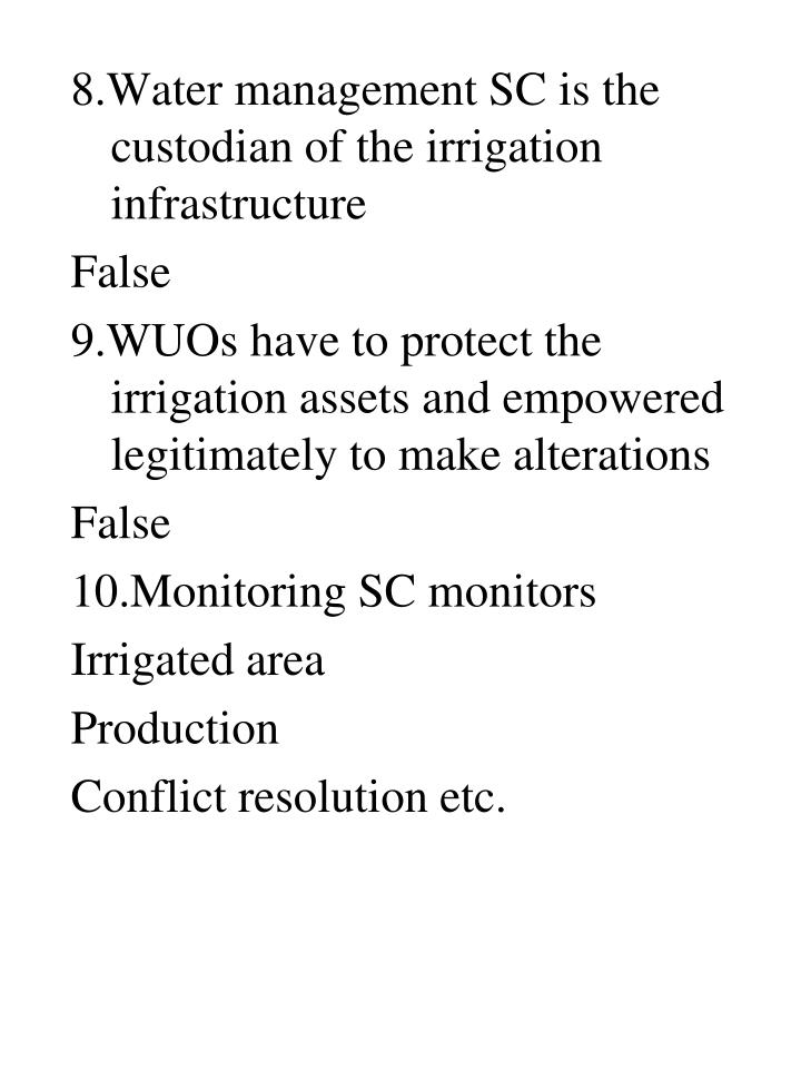 8.Water management SC is the custodian of the irrigation infrastructure