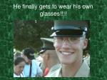 he finally gets to wear his own glasses