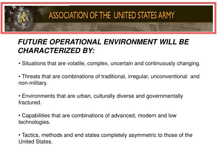 FUTURE OPERATIONAL ENVIRONMENT WILL BE CHARACTERIZED BY: