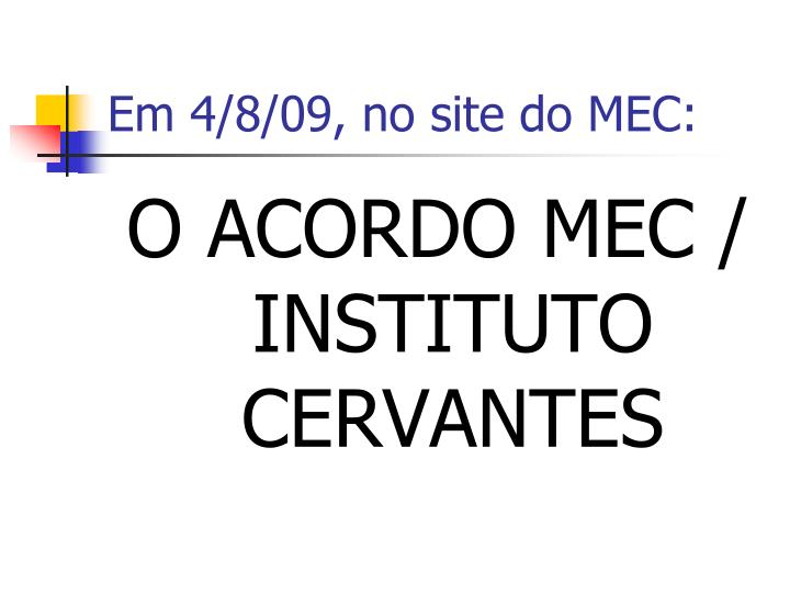 Em 4/8/09, no site do MEC: