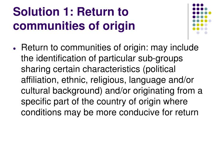 Solution 1: Return to communities of origin