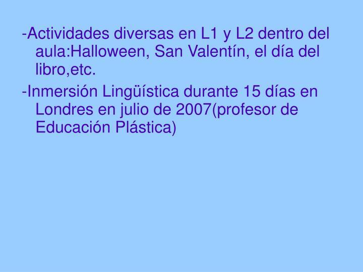 -Actividades diversas en L1 y L2 dentro del aula:Halloween, San Valentín, el día del libro,etc.