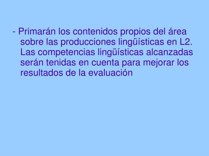 - Primarán los contenidos propios del área sobre las producciones lingüísticas en L2. Las competencias lingüísticas alcanzadas serán tenidas en cuenta para mejorar los resultados de la evaluación