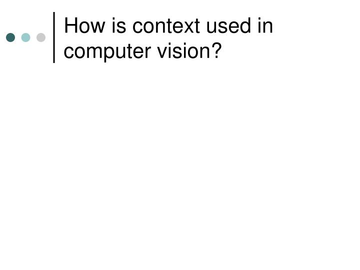 How is context used in computer vision?