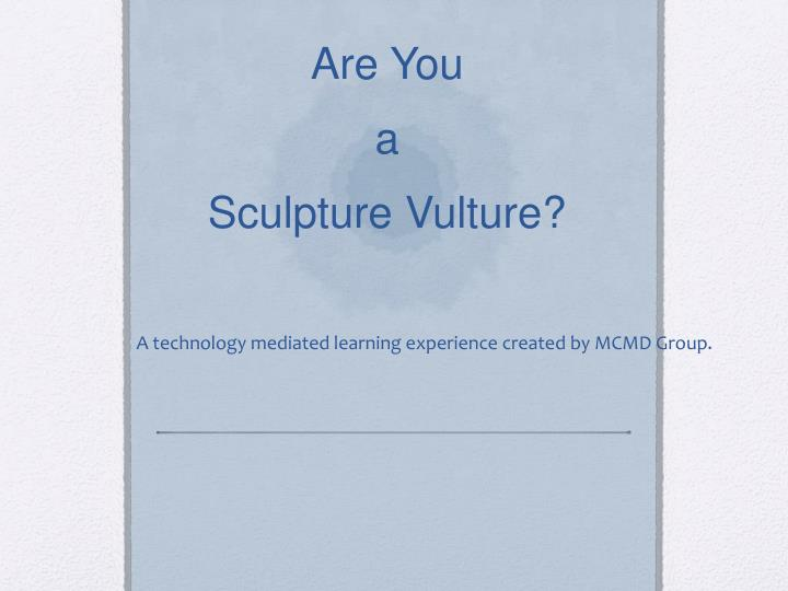 Are you a sculpture vulture