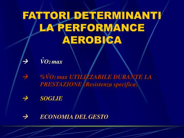 FATTORI DETERMINANTI LA PERFORMANCE AEROBICA
