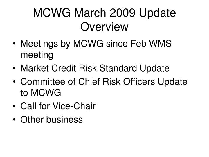 Mcwg march 2009 update overview