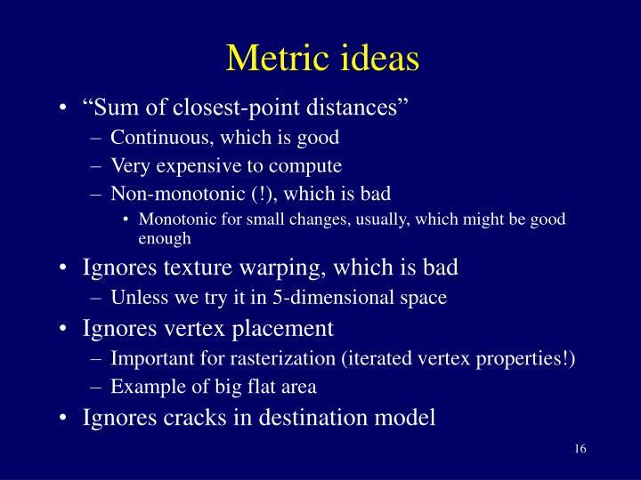 Metric ideas