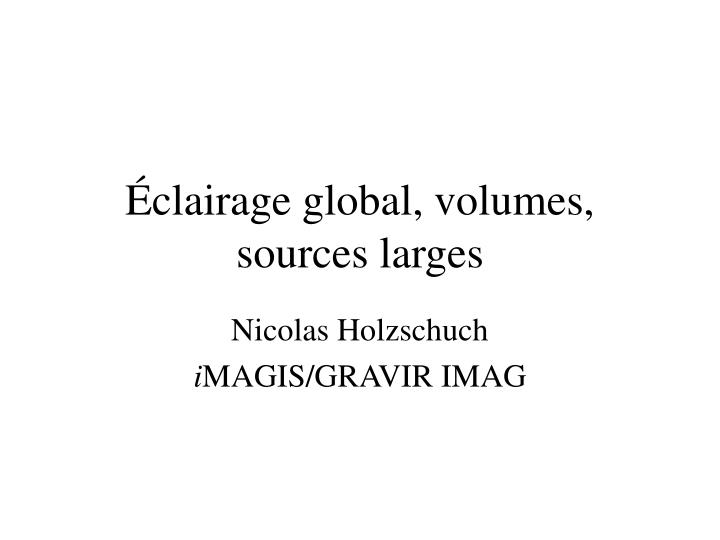 Clairage global volumes sources larges