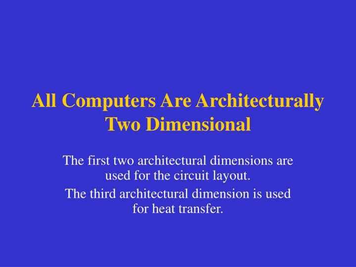 All Computers Are Architecturally Two Dimensional