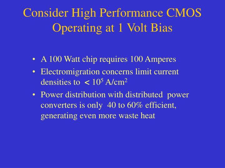Consider High Performance CMOS Operating at 1 Volt Bias