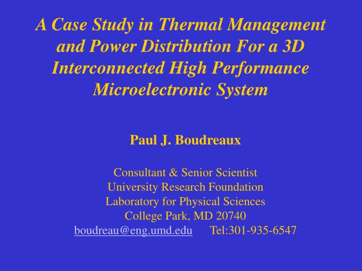 A Case Study in Thermal Management and Power Distribution For a 3D Interconnected High Performance Microelectronic System