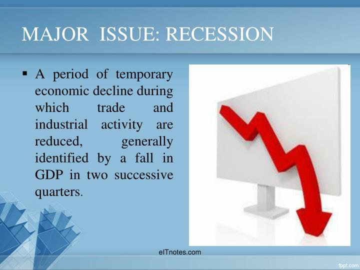 MAJOR  ISSUE: RECESSION