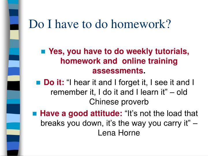 Do I have to do homework?
