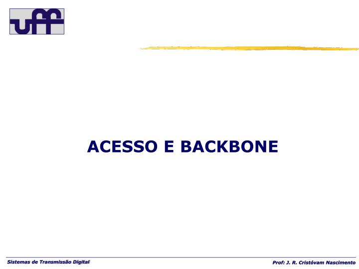 ACESSO E BACKBONE