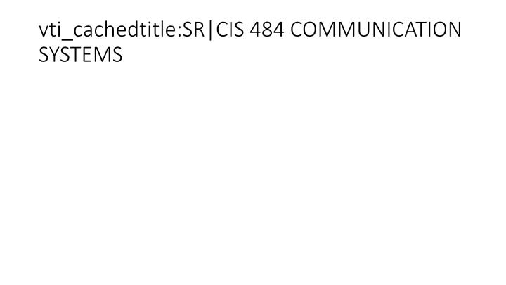 vti_cachedtitle:SR|CIS 484 COMMUNICATION SYSTEMS