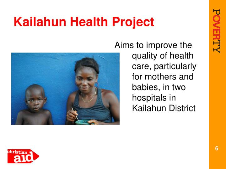 Aims to improve the quality of health care, particularly for mothers and babies, in two hospitals in Kailahun District