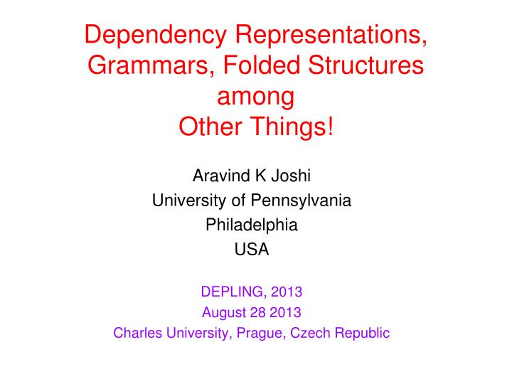 Dependency representations grammars folded structures among other things
