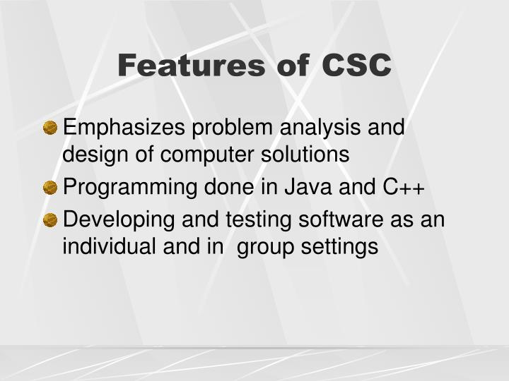 Features of CSC