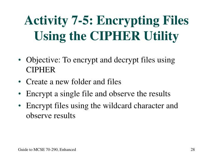 Activity 7-5: Encrypting Files Using the CIPHER Utility
