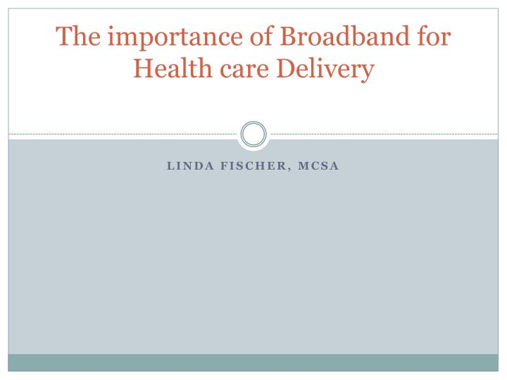 the importance of broadband for health care delivery n.