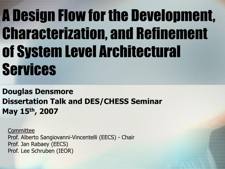 A Design Flow for the Development, Characterization, and Refinement of System Level Architectural Se...