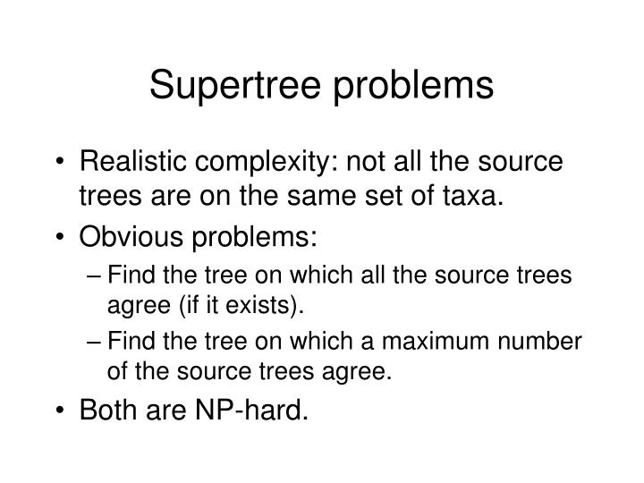 Supertree problems