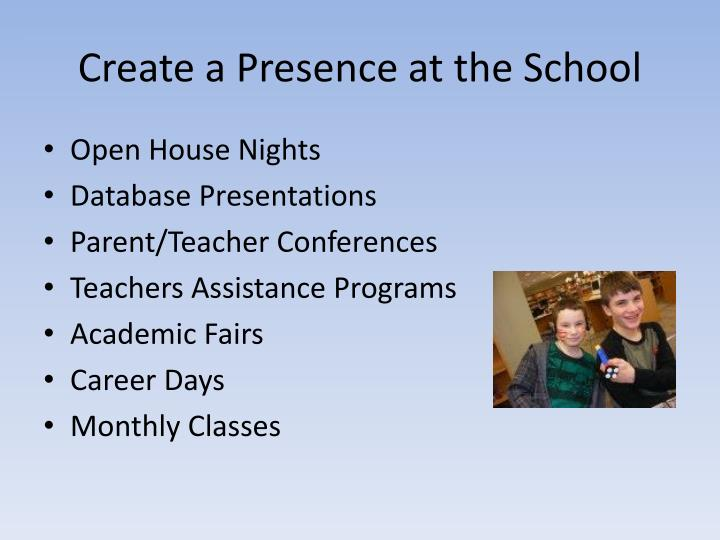 Create a presence at the school