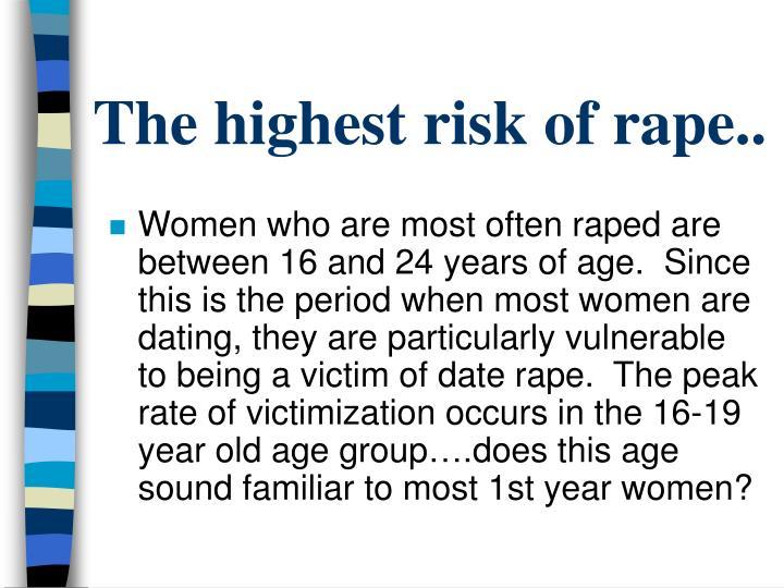 The highest risk of rape..