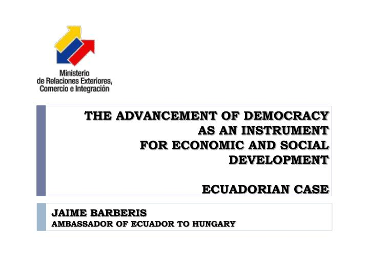The advancement of democracy as an instrument for economic and social development ecuadorian case