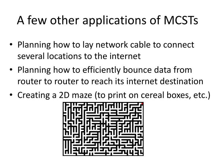 A few other applications of MCSTs