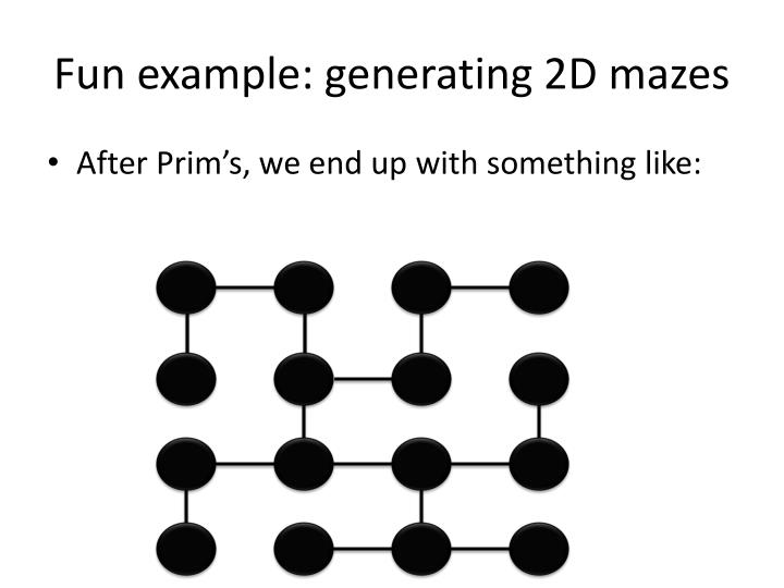 Fun example: generating 2D mazes