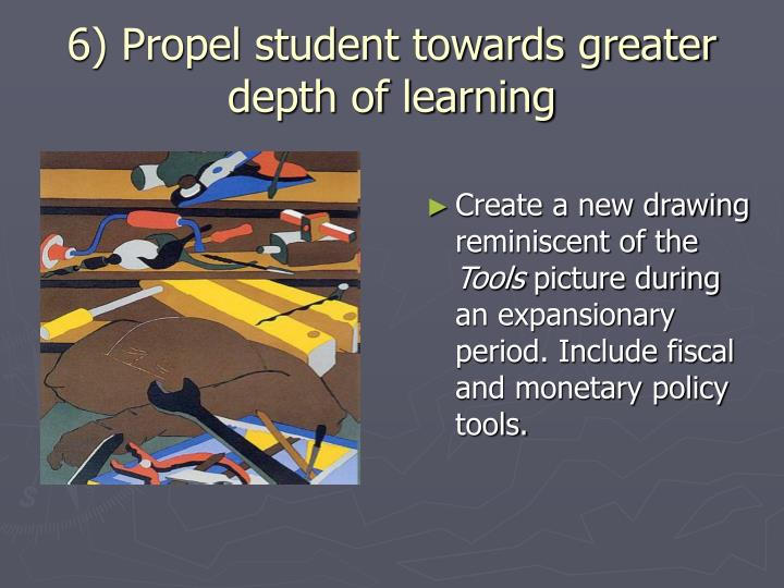 6) Propel student towards greater depth of learning