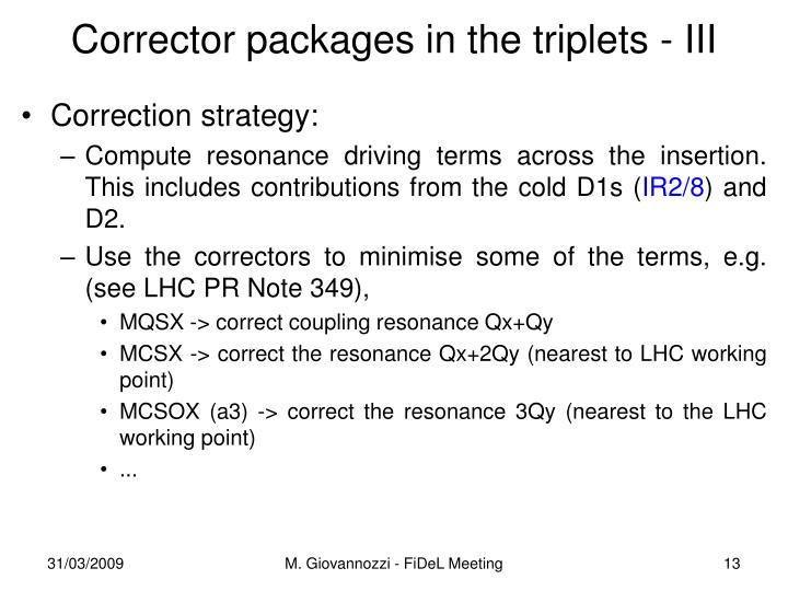 Corrector packages in the triplets - III