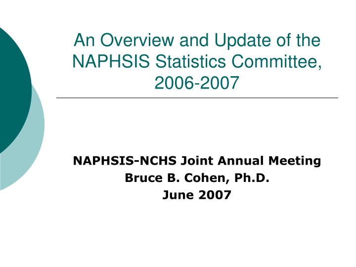 An overview and update of the naphsis statistics committee 2006 2007
