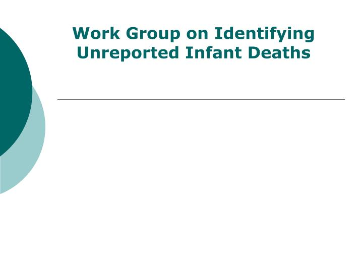 Work Group on Identifying Unreported Infant Deaths
