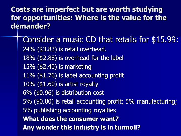Costs are imperfect but are worth studying for opportunities: Where is the value for the demander?